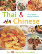 The Essential Recipe Cookbook Series: Thai and Chinese (Over 300 Step-by-step Instructions)
